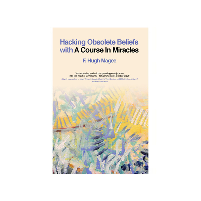 Hacking Obsolete Beliefs with 'A Course in Miracles'