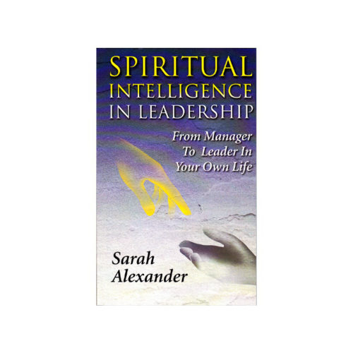 Spiritual Intelligence in Leadership: Manager to Leader in Your Own Life